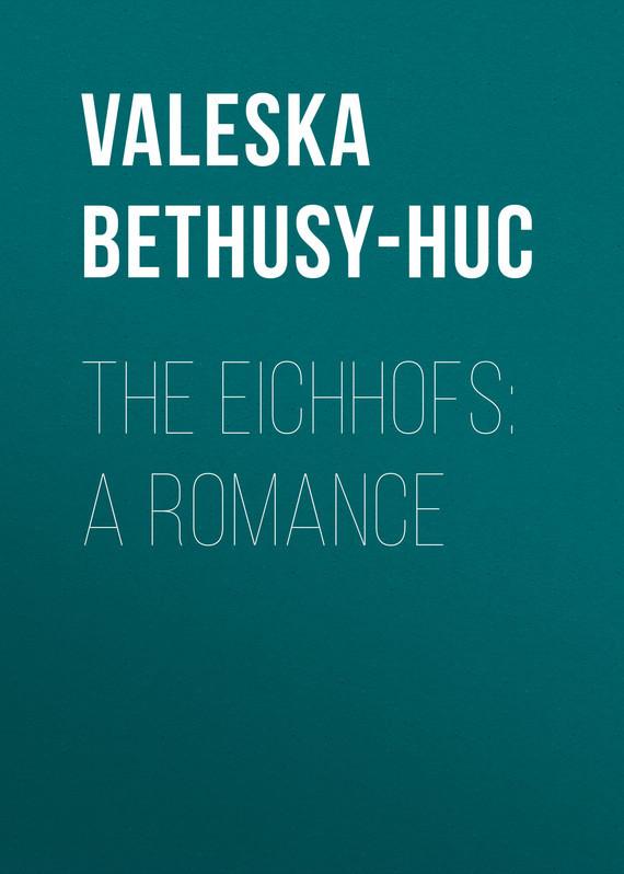 Обложка книги The Eichhofs: A Romance, автор Bethusy-Huc, Gr?fin von Valeska