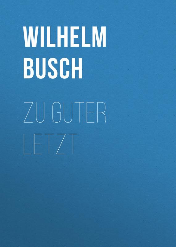 Busch Wilhelm. Zu Guter Letzt