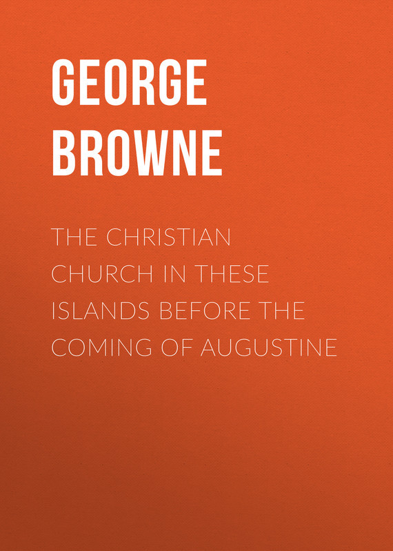 Browne George Forrest The Christian Church in These Islands before the Coming of Augustine the night before easter