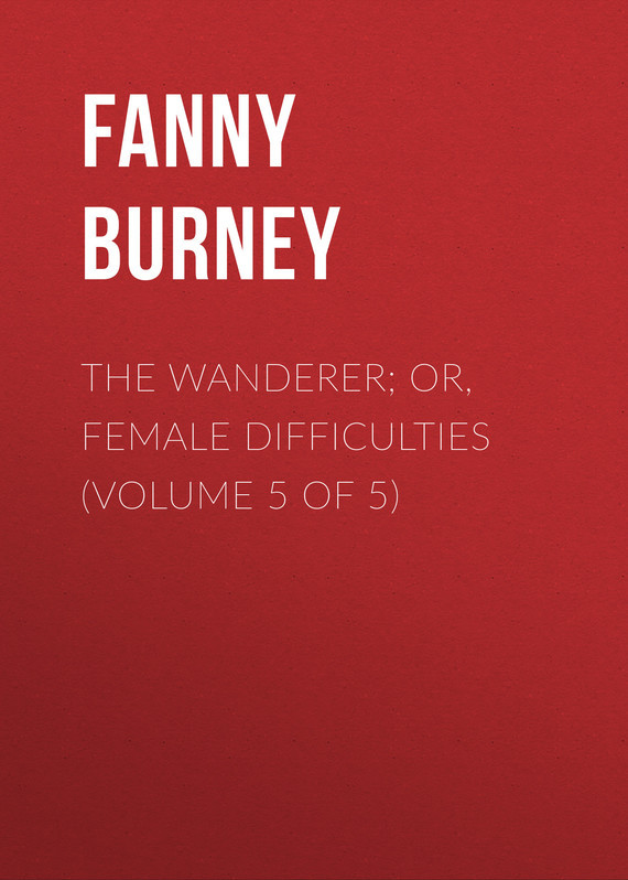 Burney Fanny The Wanderer; or, Female Difficulties (Volume 5 of 5) knights of sidonia volume 6