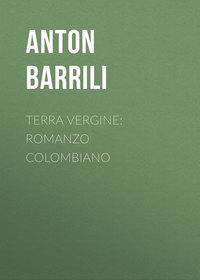 Barrili Anton Giulio - Terra vergine: romanzo colombiano