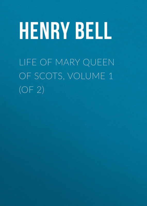 Bell Henry Glassford Life of Mary Queen of Scots, Volume 1 (of 2) mary of magdala