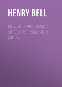 Glassford, Bell Henry  - Life of Mary Queen of Scots, Volume 2 (of 2)