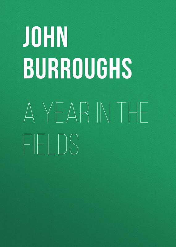John Burroughs A Year in the Fields