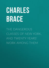 Loring, Brace Charles  - The Dangerous Classes of New York, and Twenty Years' Work Among Them