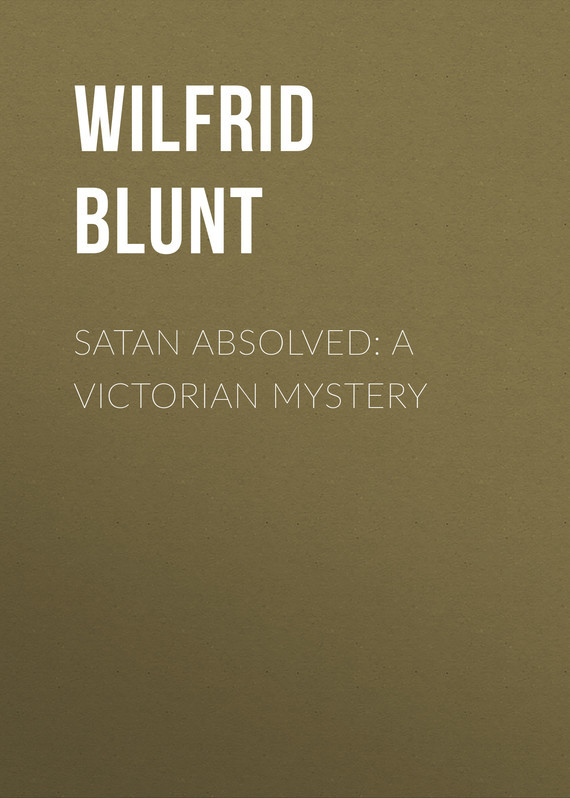 Blunt Wilfrid Scawen Satan Absolved: A Victorian Mystery james blunt москва