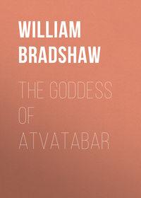 Richard, Bradshaw William  - The Goddess of Atvatabar