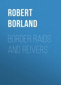 Robert, Borland  - Border Raids and Reivers