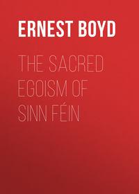 Augustus, Boyd Ernest  - The Sacred Egoism of Sinn F?in
