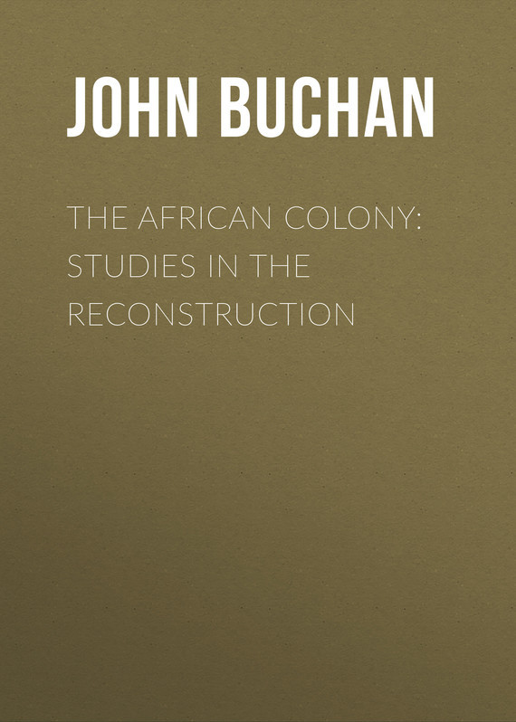 Buchan John The African Colony: Studies in the Reconstruction buchan huntingtower