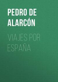 Alarc?n, Pedro Antonio de  - Viajes por Espa?a