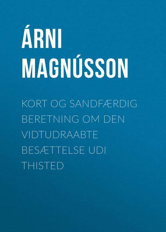 Árni Magnússon Kort og sandfærdig Beretning om den vidtudraabte Besættelse udi Thisted