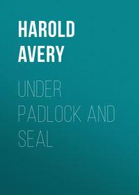 Harold, Avery  - Under Padlock and Seal
