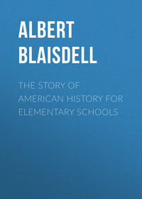 Blaisdell Albert Franklin - The Story of American History for Elementary Schools