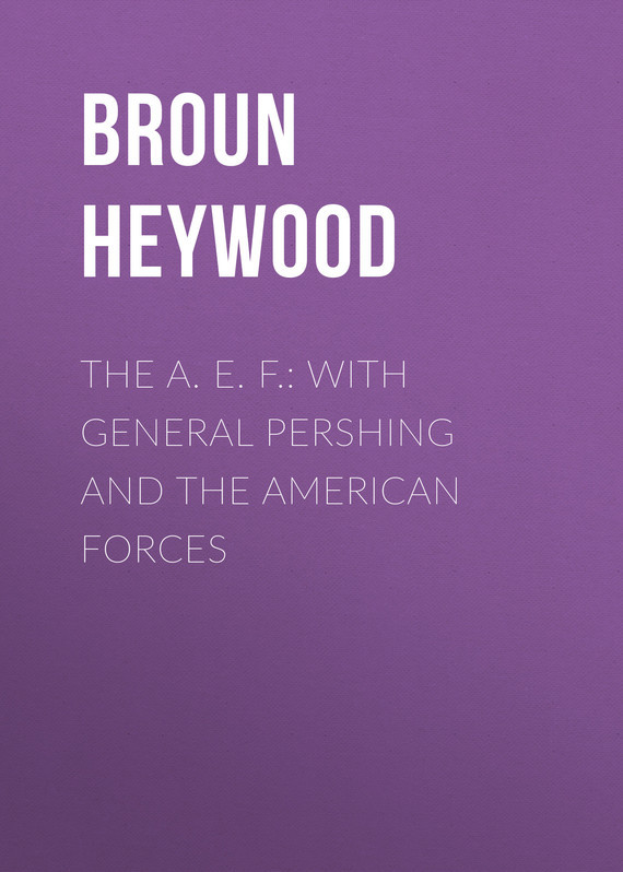 Broun Heywood The A. E. F.: With General Pershing and the American Forces safety pvc special forces helmet random color