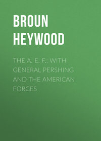 Heywood, Broun  - The A. E. F.: With General Pershing and the American Forces
