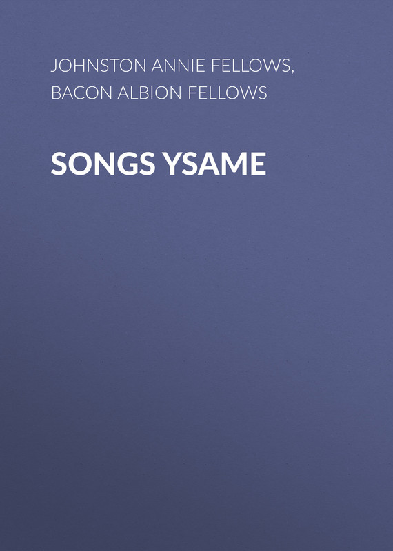 Johnston Annie Fellows. Songs Ysame