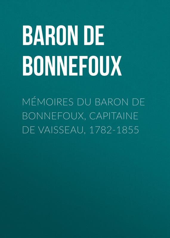 Baron de Pierre-Marie-Joseph Bonnefoux Mémoires du Baron de Bonnefoux, Capitaine de vaisseau, 1782-1855 рудольф эрих распе aventures de baron de münchausen