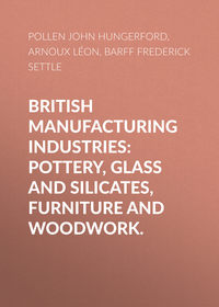 Hungerford, Pollen John  - British Manufacturing Industries: Pottery, Glass and Silicates, Furniture and Woodwork.