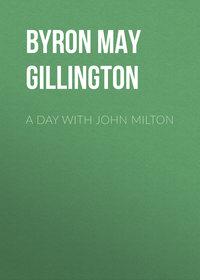 Gillington, Byron May Clarissa  - A Day with John Milton