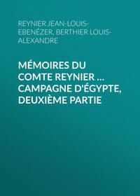 Louis-Alexandre, Berthier  - M?moires du comte Reynier … Campagne d'?gypte, deuxi?me partie