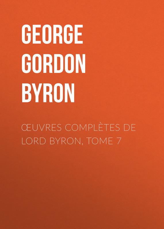 Джордж Гордон Байрон Œuvres complètes de lord Byron, Tome 7 цена