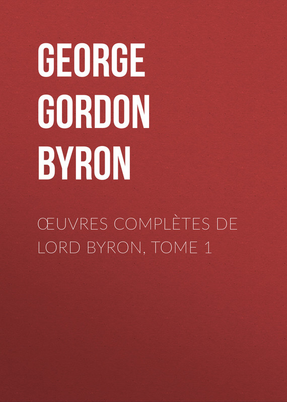 Œuvres complètes de lord Byron, Tome 1