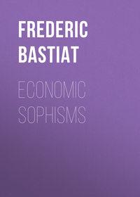 Fr?d?ric, Bastiat  - Economic Sophisms