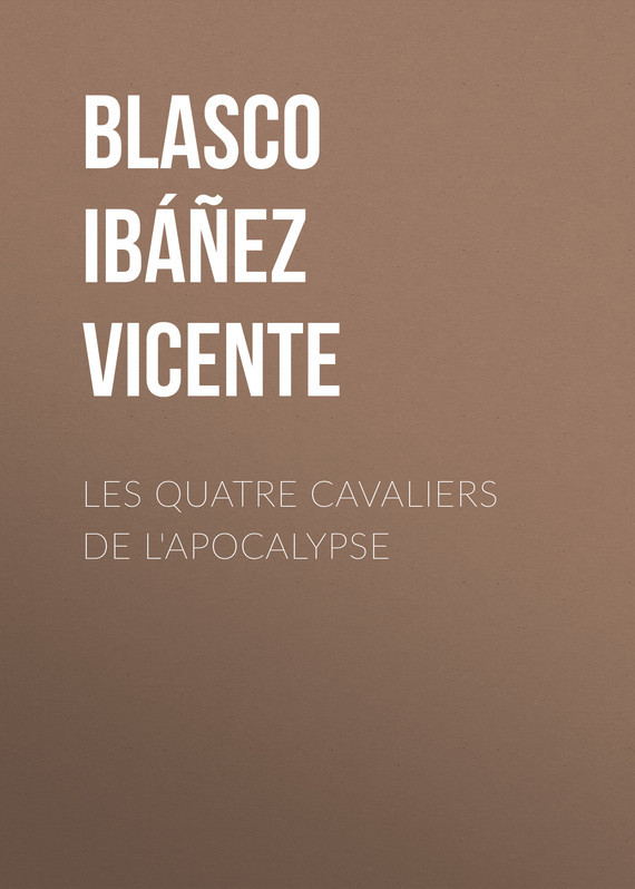 Обложка книги Les quatre cavaliers de l'apocalypse, автор Vicente, Blasco Ib??ez