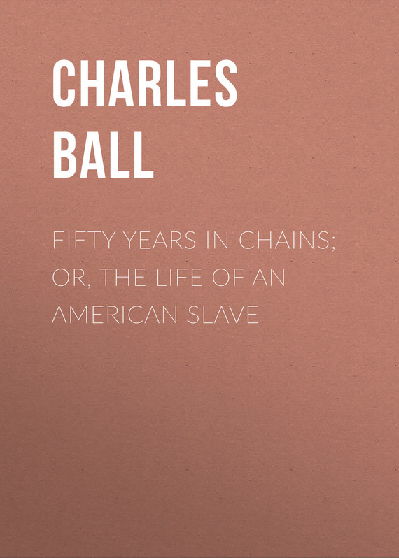 Charles Ball Fifty Years in Chains; or, the Life of an American Slave 12 years a slave