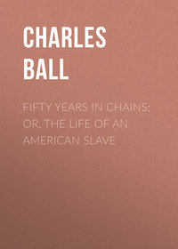 Charles Ball - Fifty Years in Chains; or, the Life of an American Slave