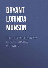 Munson, Bryant Lorinda  - The Children's Book of Celebrated Pictures