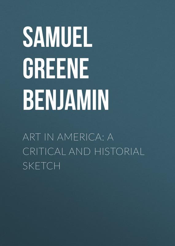 Samuel Greene Wheeler Benjamin Art in America: A Critical and Historial Sketch democracy in america nce