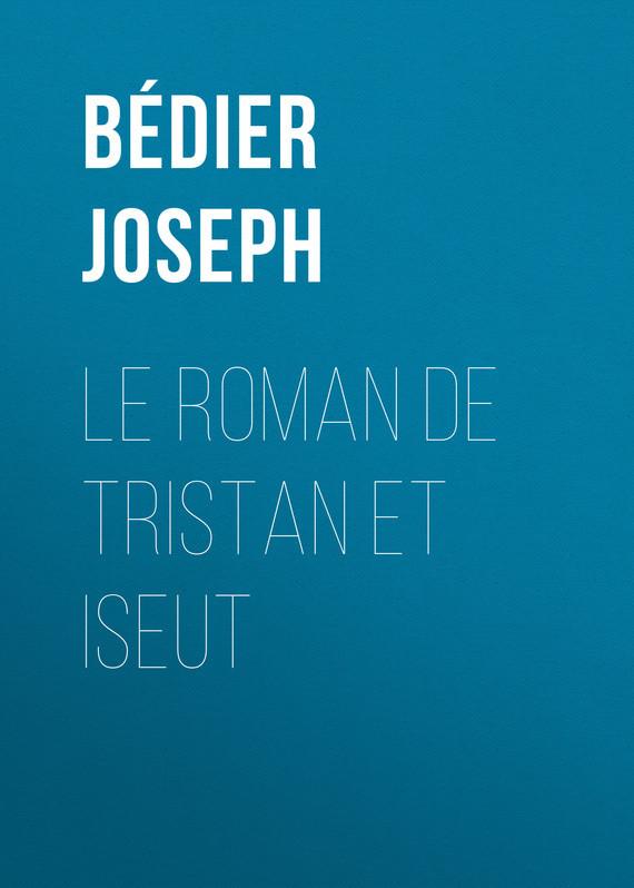 Bédier Joseph Le roman de Tristan et Iseut