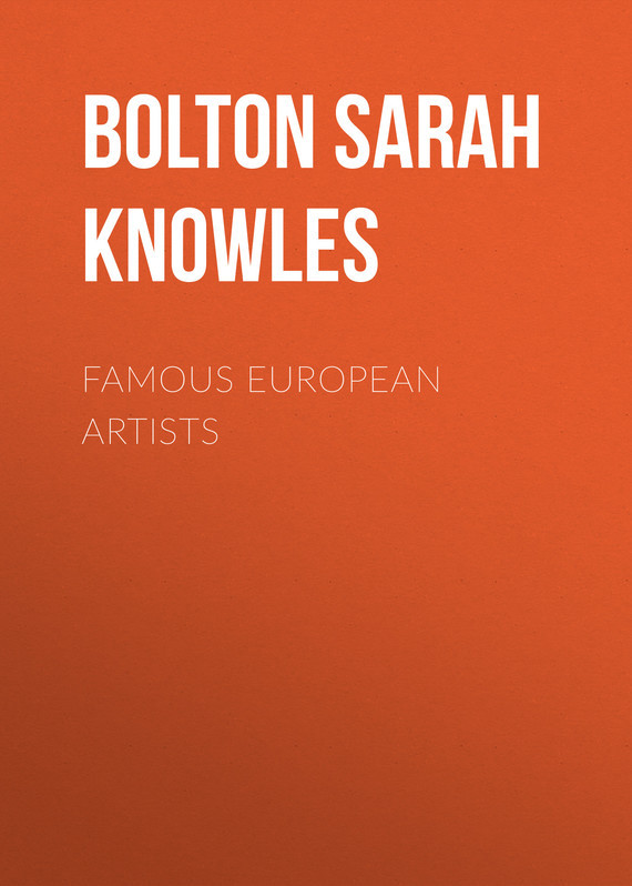 Bolton Sarah Knowles Famous European Artists bolton sarah knowles a country idyl and other stories