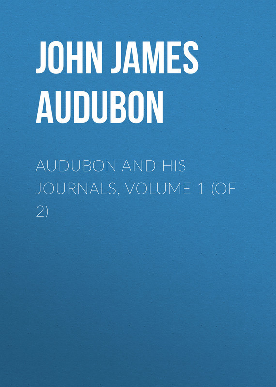 John James Audubon Audubon and his Journals, Volume 1 (of 2) use of e journals