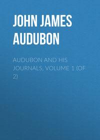 Audubon, John James  - Audubon and his Journals, Volume 1 (of 2)