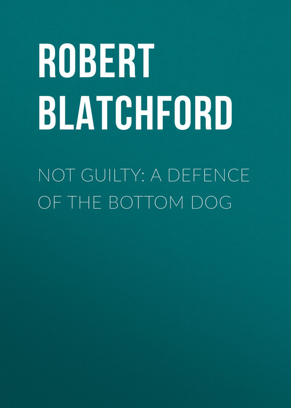 Robert Blatchford Not Guilty: A Defence of the Bottom Dog