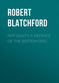 Blatchford, Robert  - Not Guilty: A Defence of the Bottom Dog