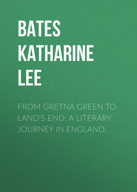 Bates, Katharine Lee  - From Gretna Green to Land's End: A Literary Journey in England.