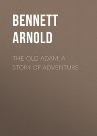Arnold, Bennett  - The Old Adam: A Story of Adventure