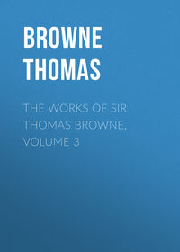 Thomas, Browne  - The Works of Sir Thomas Browne, Volume 3
