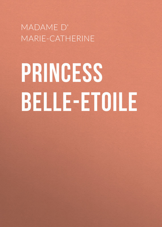 Madame d' Aulnoy Marie-Catherine Princess Belle-Etoile madame d aulnoy marie catherine the ingenious and diverting letters of the lady travels into spain