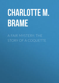 Charlotte M. Brame - A Fair Mystery: The Story of a Coquette