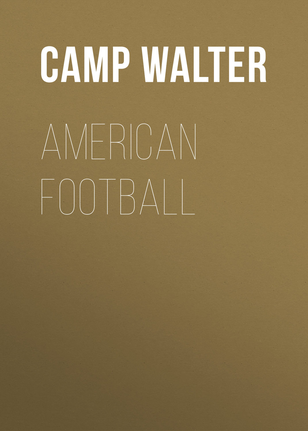 history of football walter camp essay The rules of football was created by walter camp who played football for the university of yale in 1876-1882  the national football league began in 1920 as the american professional football association.