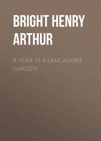 Arthur, Bright Henry  - A Year in a Lancashire Garden