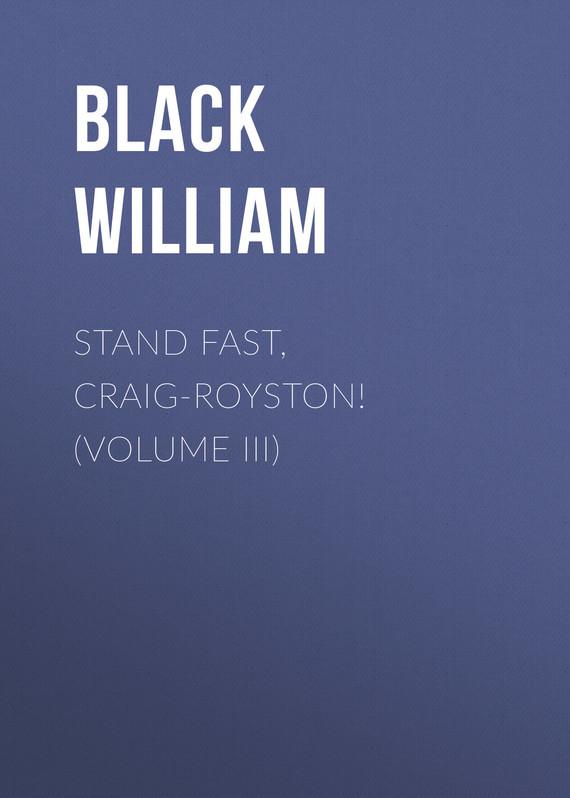 Black William Stand Fast, Craig-Royston! (Volume III) купить водныи велосипед craig cat