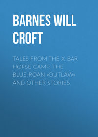 Croft, Barnes Will  - Tales from the X-bar Horse Camp: The Blue-Roan «Outlaw» and Other Stories