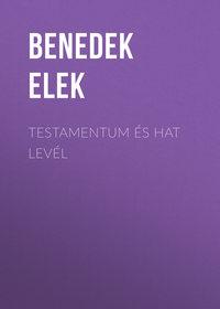 Elek, Benedek  - Testamentum ?s Hat lev?l