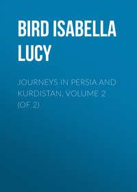 Lucy, Bird Isabella  - Journeys in Persia and Kurdistan, Volume 2 (of 2)
